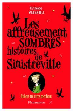 Les affreusement sombres histoires de sinistreville tome 1 hubert tres tres mechant 592059